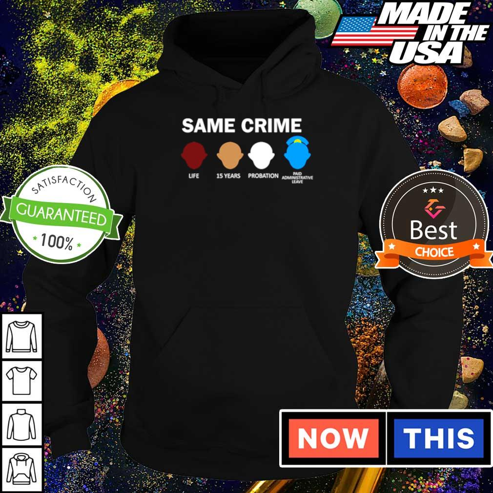 Same crime life 15 years probation paid administrative leave s hoodie