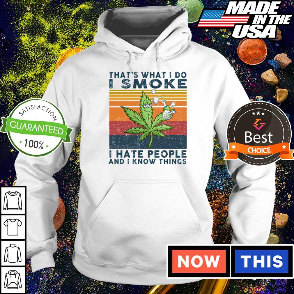 That's what I do I smoke I hate people and I know things s hoodie