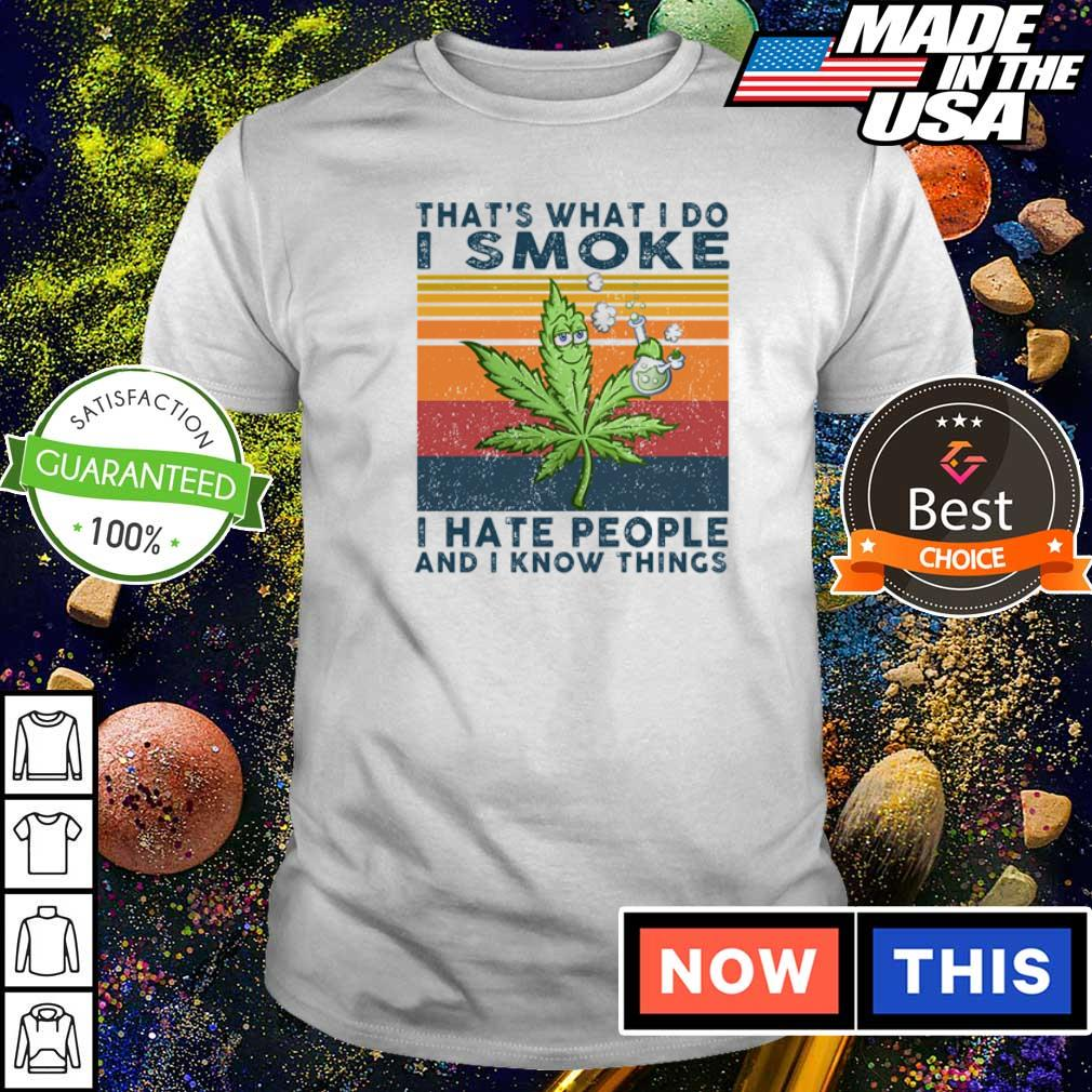 That's what I do I smoke I hate people and I know things shirt