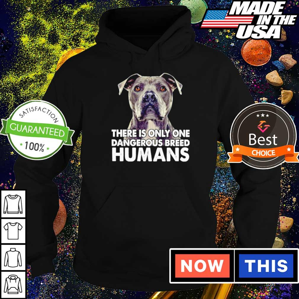 There is only one dangerous breed humans s hoodie