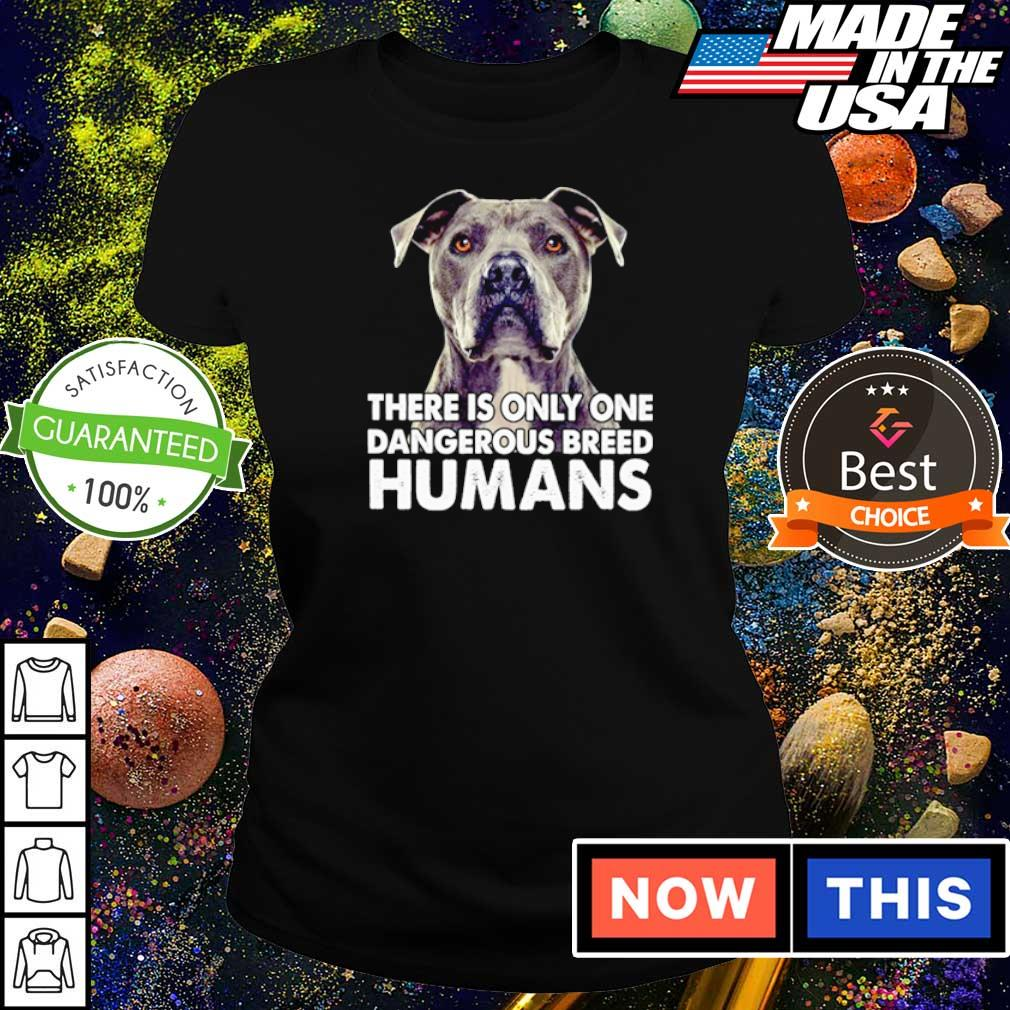 There is only one dangerous breed humans s ladies tee