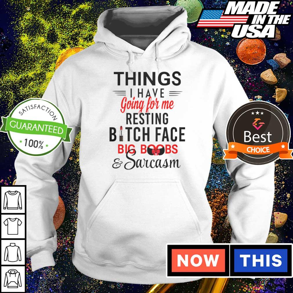Things I have going for me resting bitch face big boos and sarcasm s hoodie