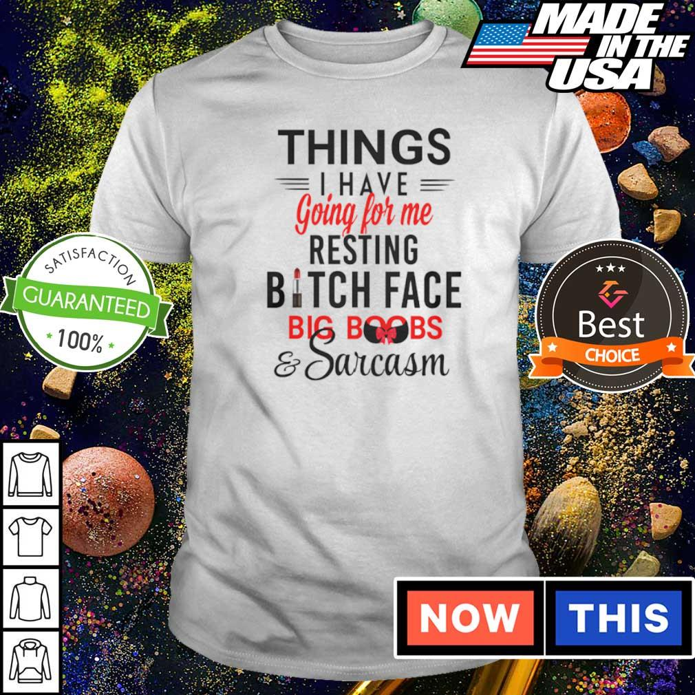 Things I have going for me resting bitch face big boos and sarcasm shirt