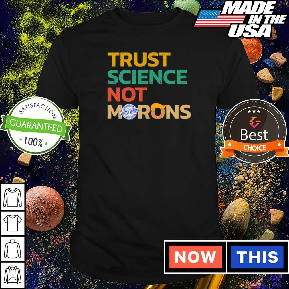 Trust science not morons shirt