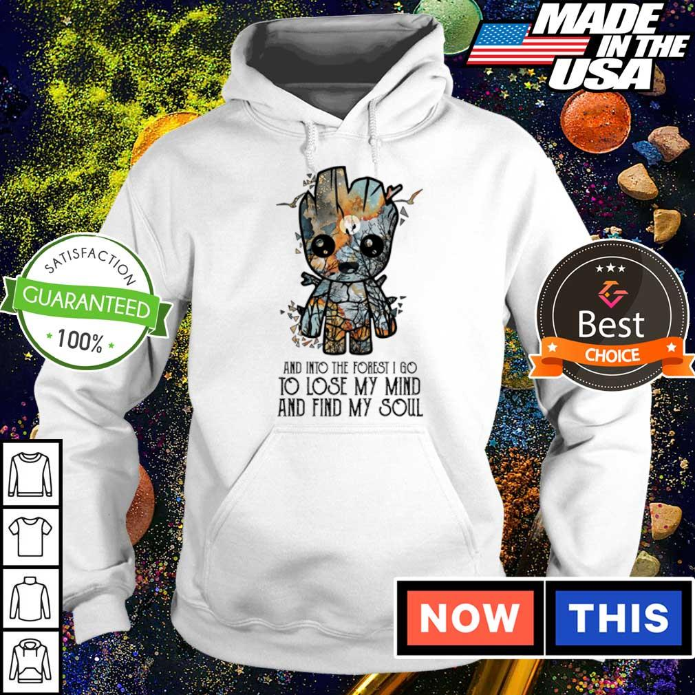 Baby Groot and into the forest I go to lose my mind and find my soul s hoodie