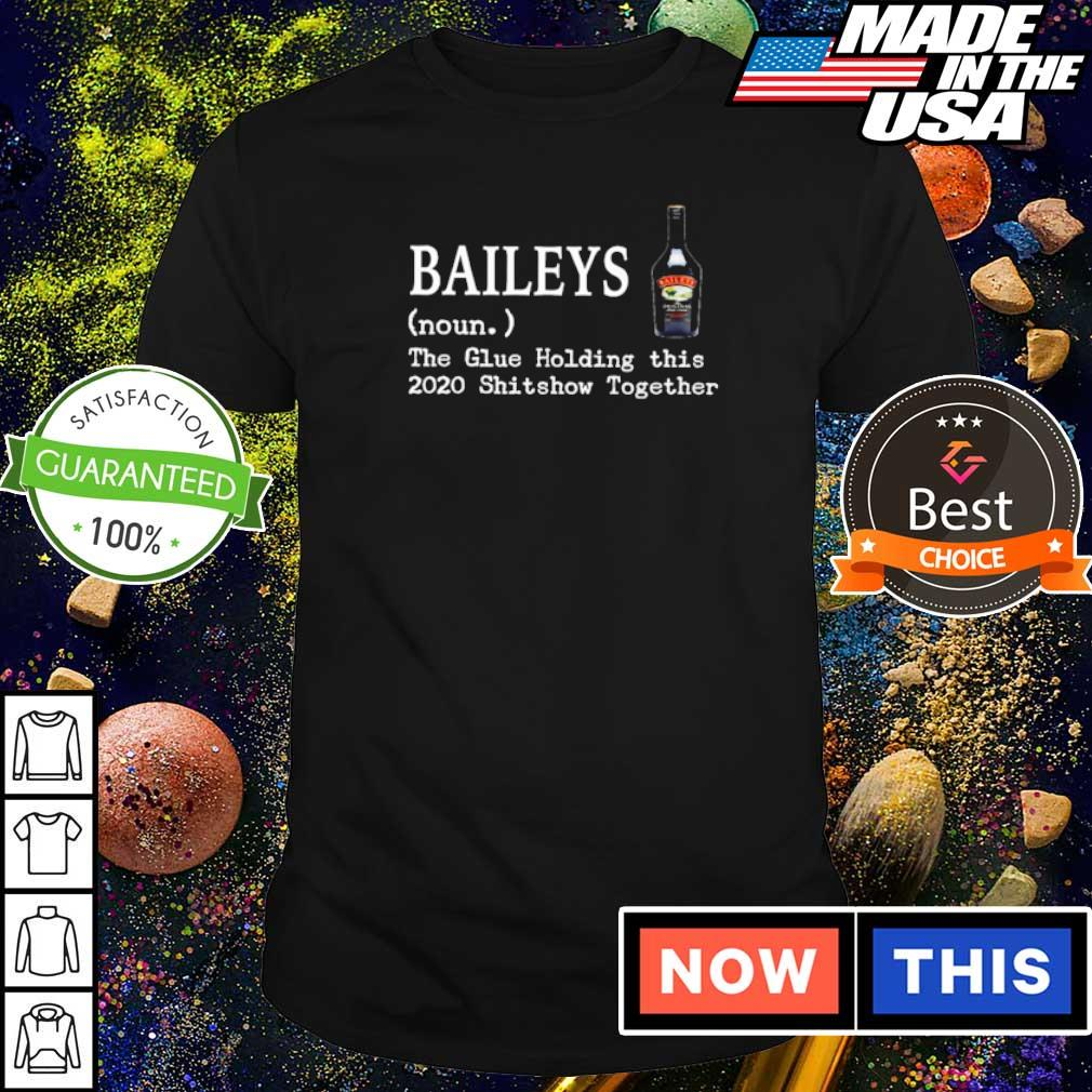 Baileys Whiskey the glue holding this 2020 shitshow together shirt