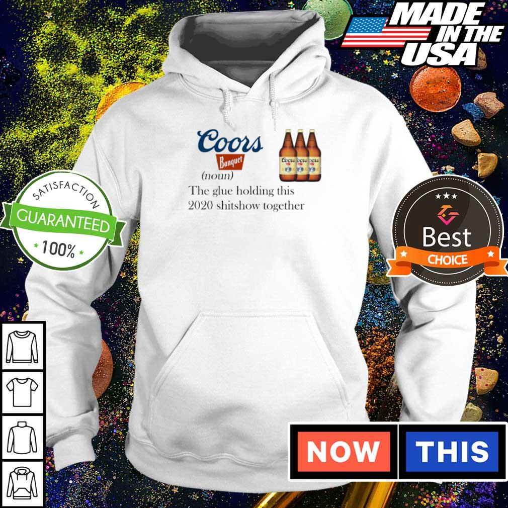 Coors Banquet the glue holding this 2020 shitshow together s hoodie