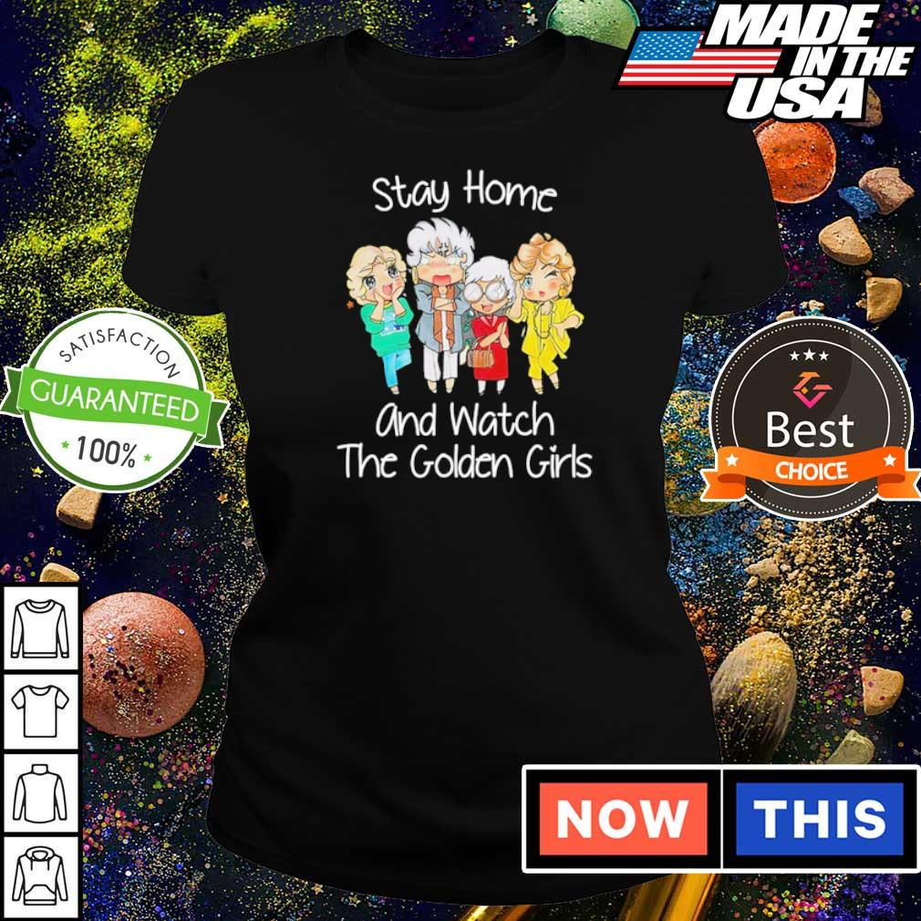 Stay home and watch The Golden Girls s ladies tee