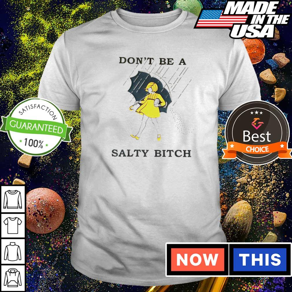 Awesome don't be a salty bitch shirt