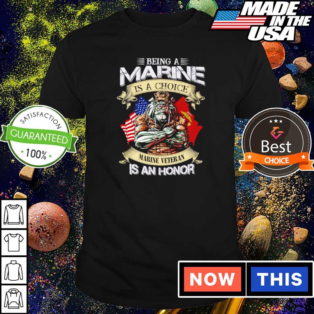 Being marine is a choice marine veteran is an honor shirt