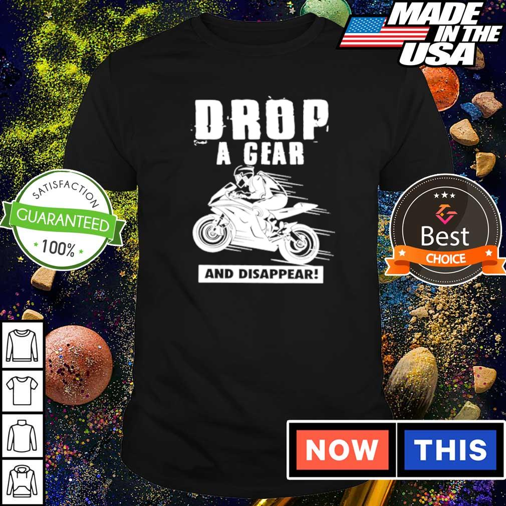 Biker drop a gear and disappear shirt