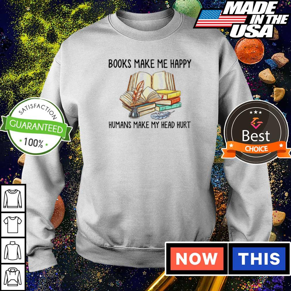 Books make me happy humans make my head hurt s sweater