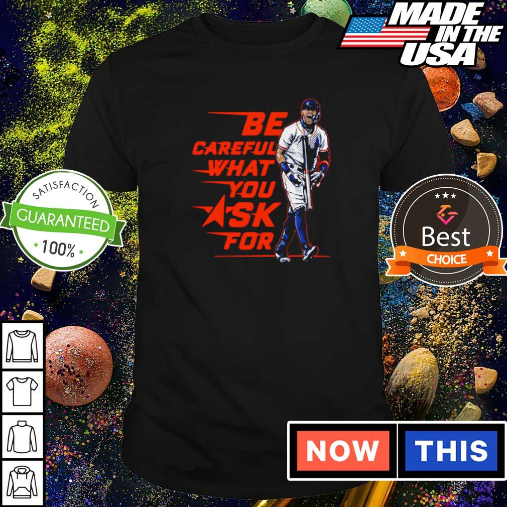 Carlos Correa be careful what you ask for shirt