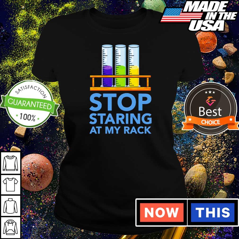 Chemistry stop staring at my rack s ladies tee