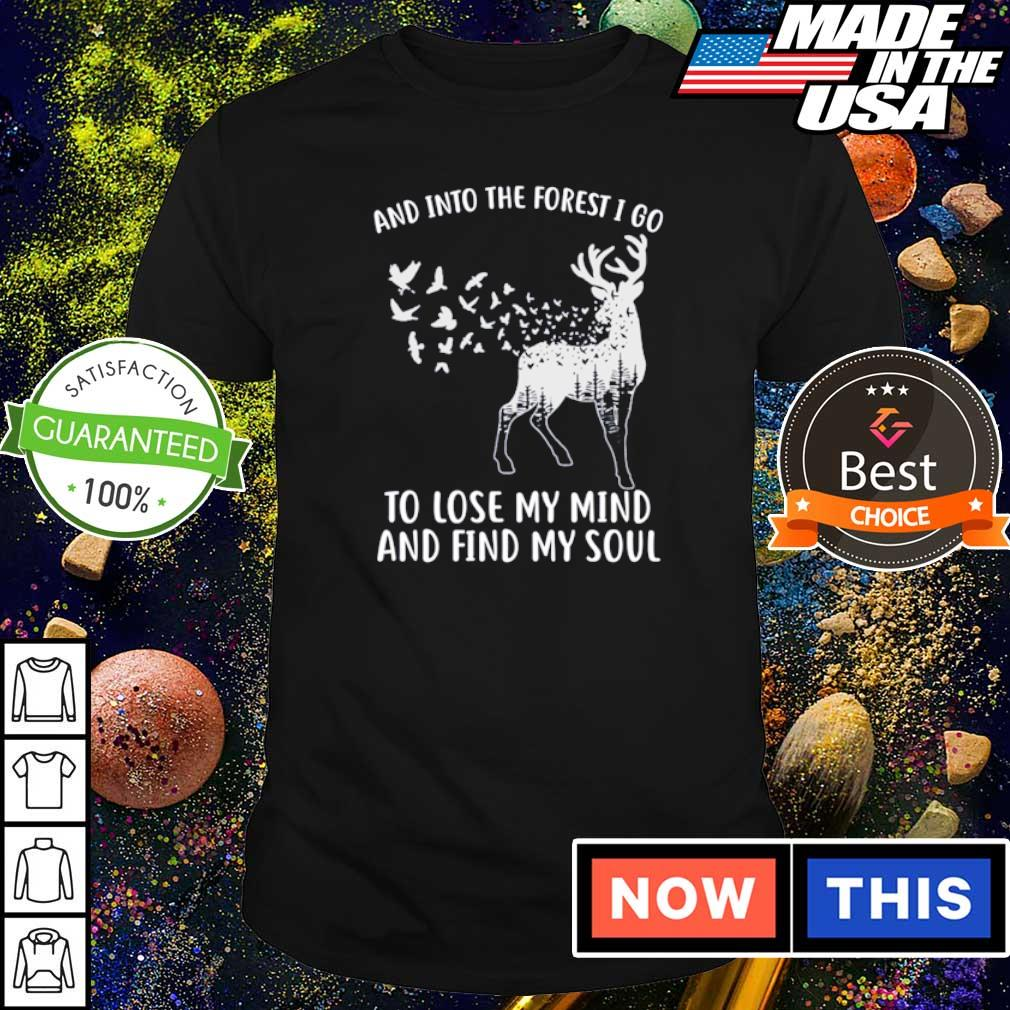 Deer into the forest I go to lose my mind and find my soul shirt