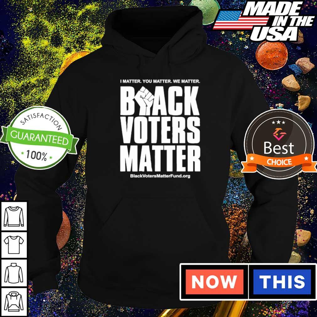 I matter you matter we matter black voters matter s hoodie