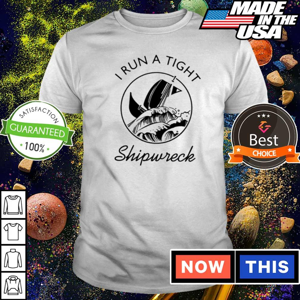 I run a tight shipwreck shirt
