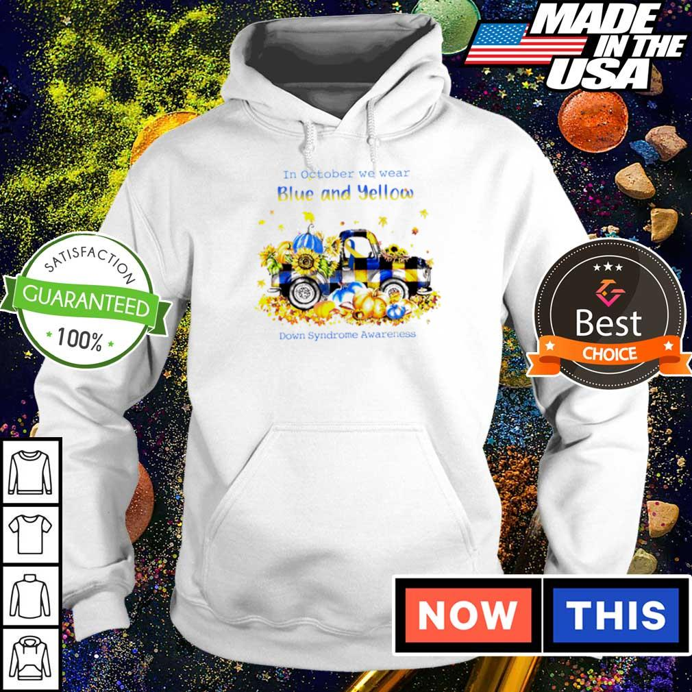 In october we wear blue and yellow down syndrome awareness s hoodie