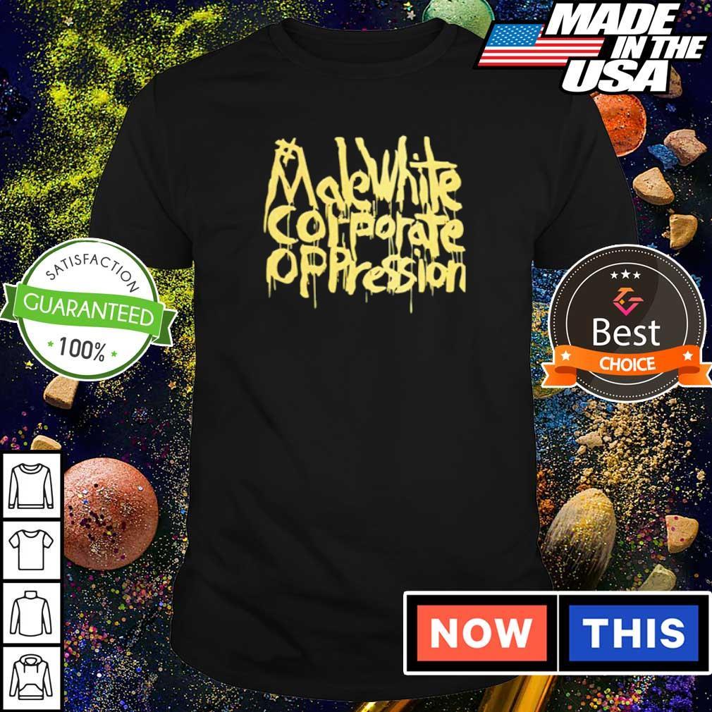 Make white coporate oppressio shirt