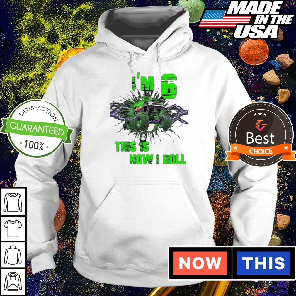 Monster truck I'm 6 and this is how I roll s hoodie