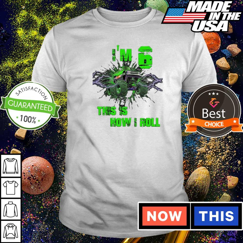 Monster truck I'm 6 and this is how I roll shirt