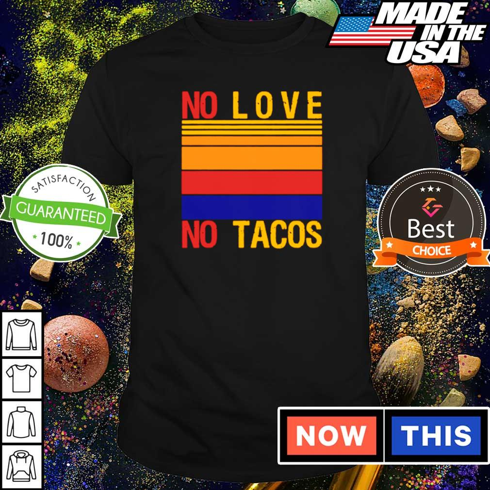 No love no tacos vintage shirt