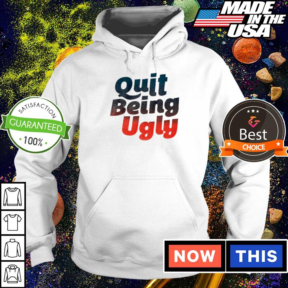 Official quit being ugly s hoodie