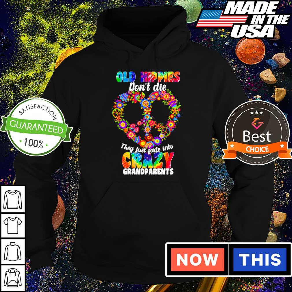Old hippies don't die they just fade into crazy grandparents s hoodie