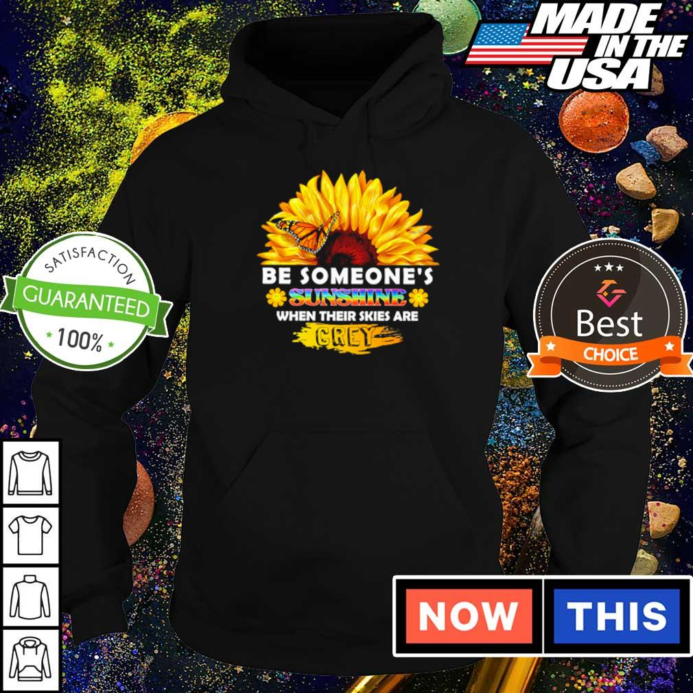 Sunflower be someone's sunshine when their skies are crey s hoodie