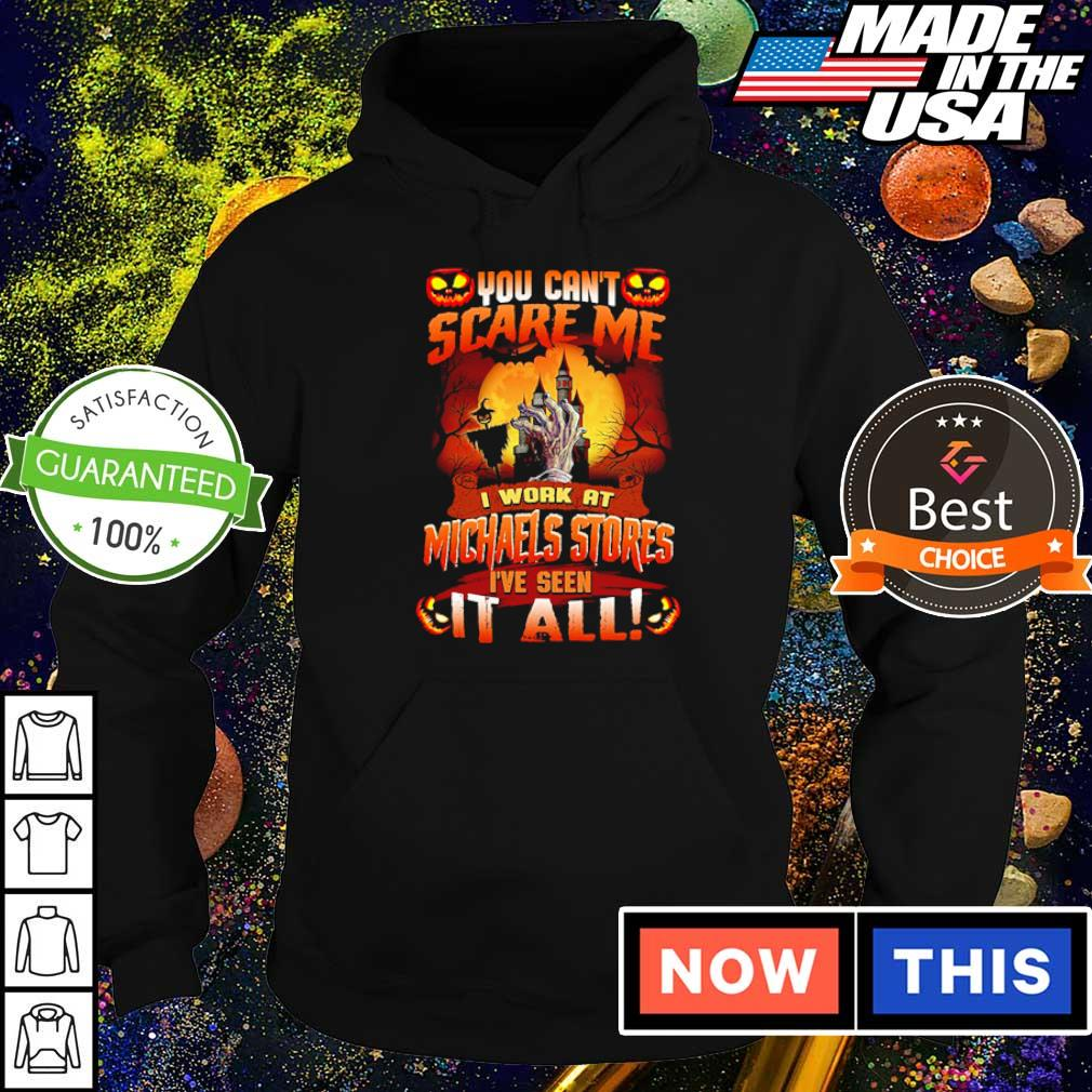 You can't scare me I'm work at Michaels Stores I've seen it all s hoodie