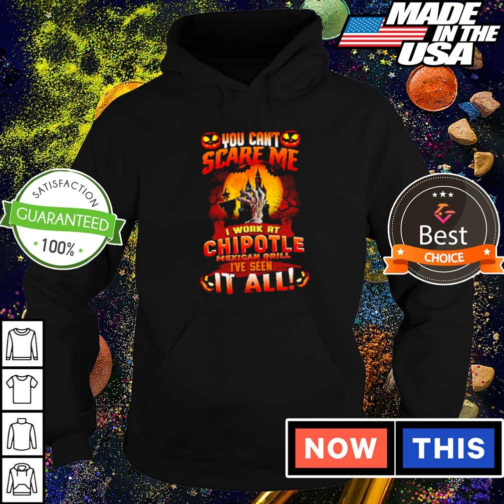 You can't scare me I work at Chipotle I've seen it all Halloween s hoodie