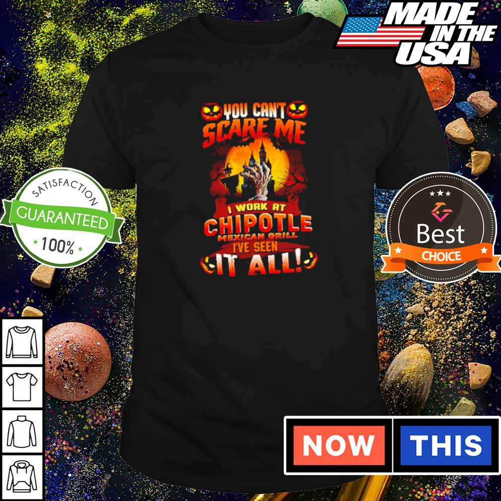 You can't scare me I work at Chipotle I've seen it all Halloween shirt