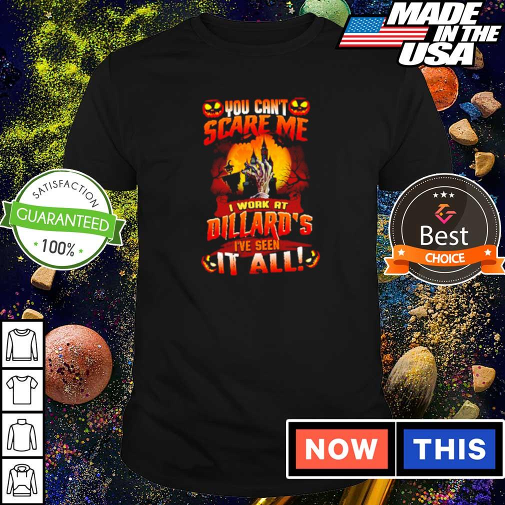 You can't scare me I work at Dillard's I've seen it all Halloween shirt
