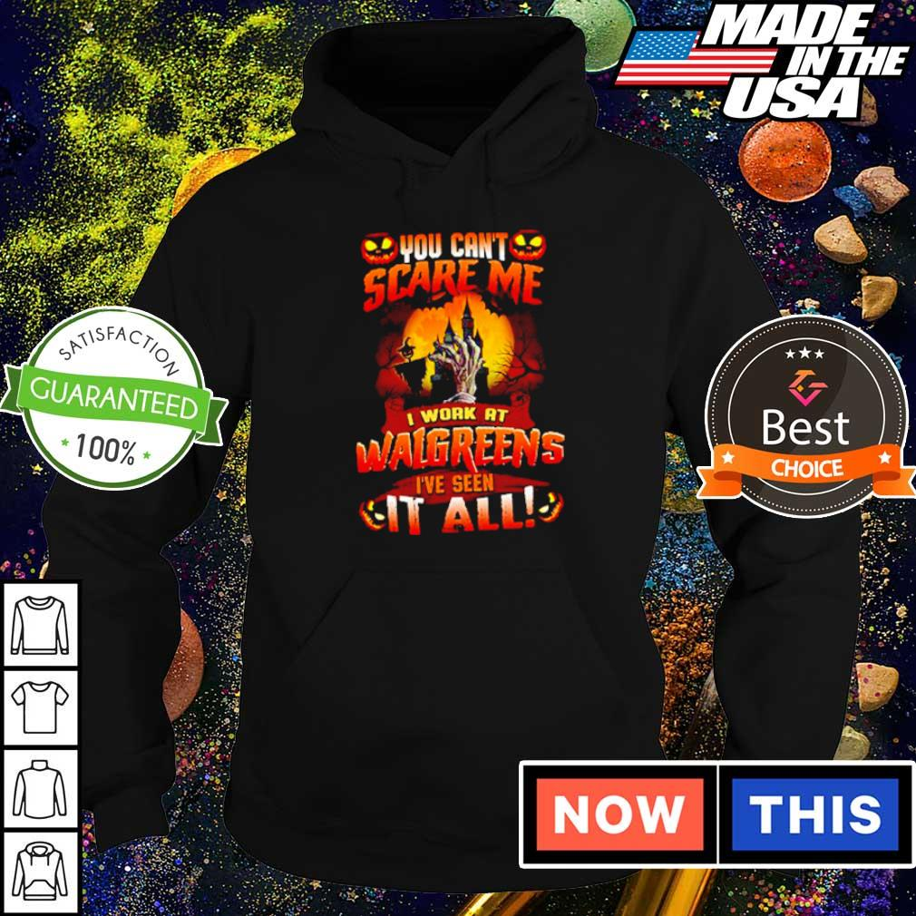 You can't scare me I work at Walgreens I've seen it all Halloween s hoodie