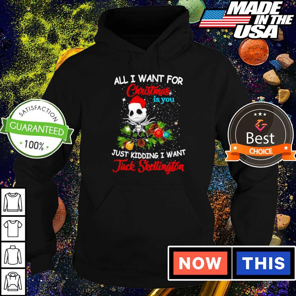 All I want for Christmas is you just kidding I want Jack Skellington sweater hoodie