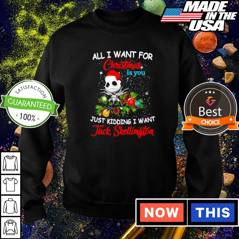 All I want for Christmas is you just kidding I want Jack Skellington sweater