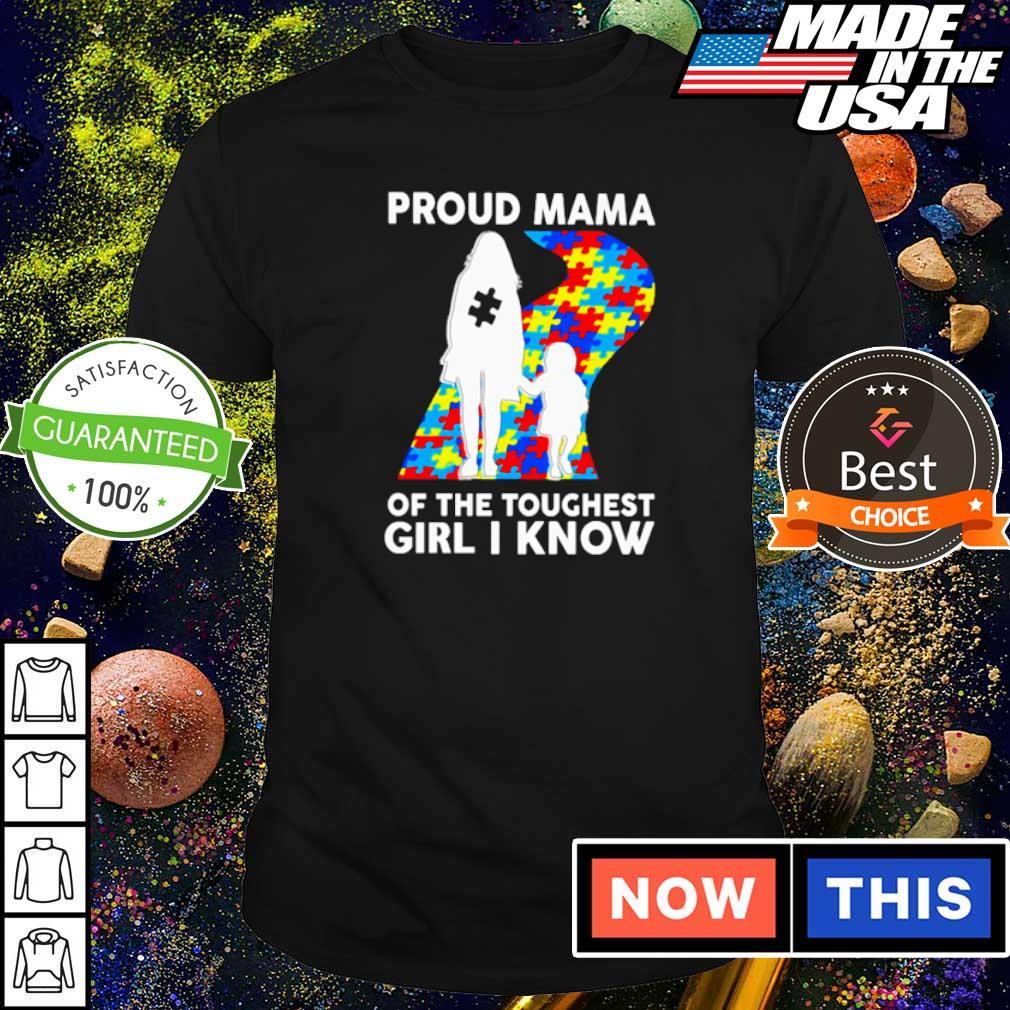 Autism awareness proud mama of the toughest girl I know shirt