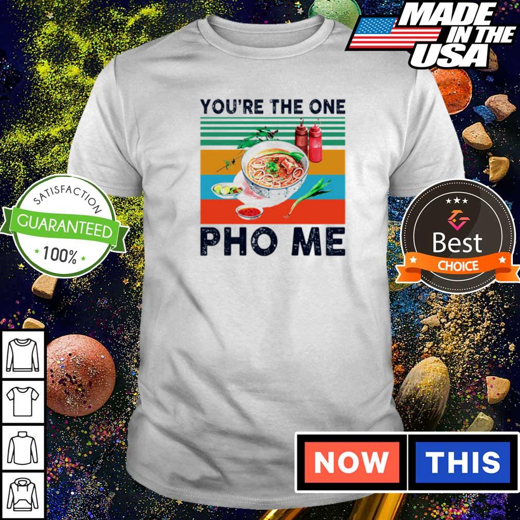 Awesome you're the one Pho Me vintage shirt