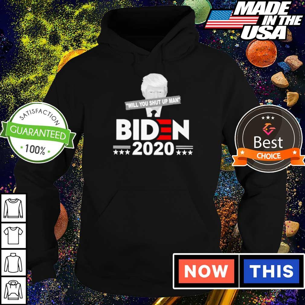 Biden 2020 Donald Trump will you shut up man s hoodie