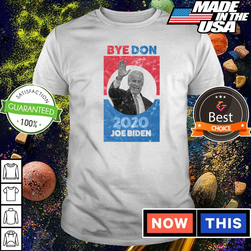 Bye Don 2020 Joe Biden shirt