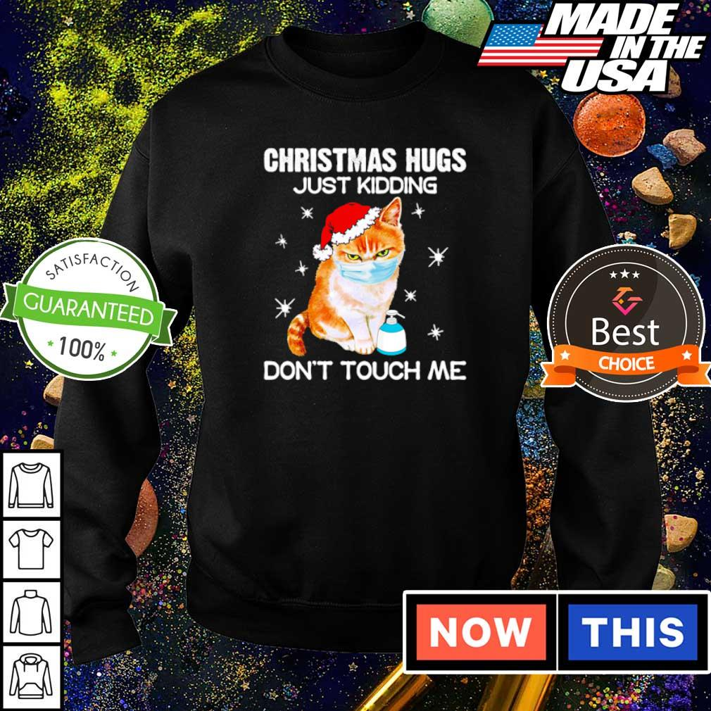 Cat wearing mask Christmas hugs just kidding don't touch me sweater