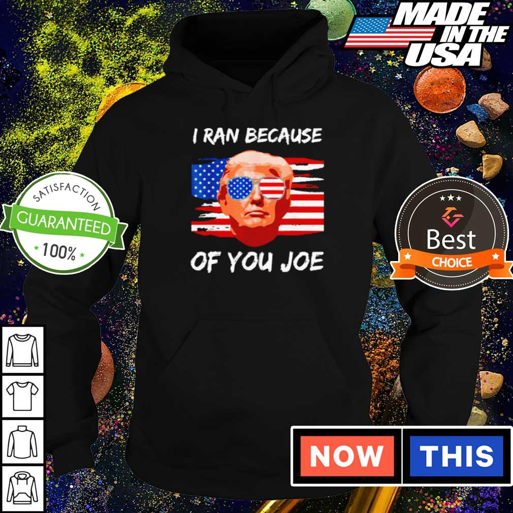 Donald Trump I ran because of you s hoodie