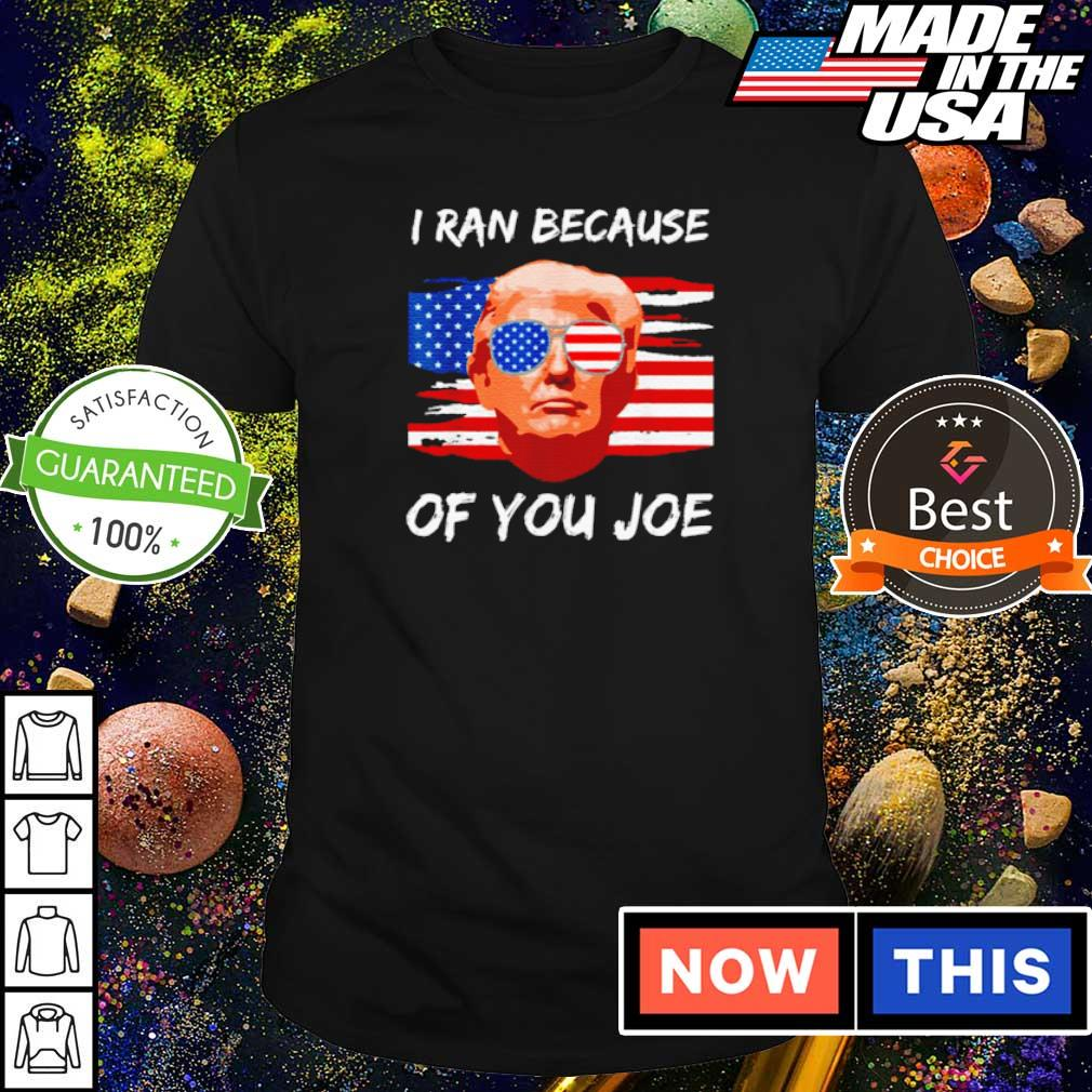 Donald Trump I ran because of you shirt
