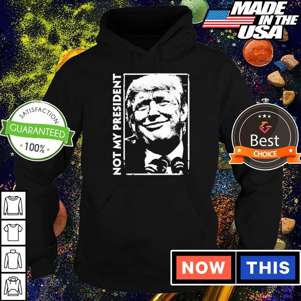 Donald Trump not my president s hoodie