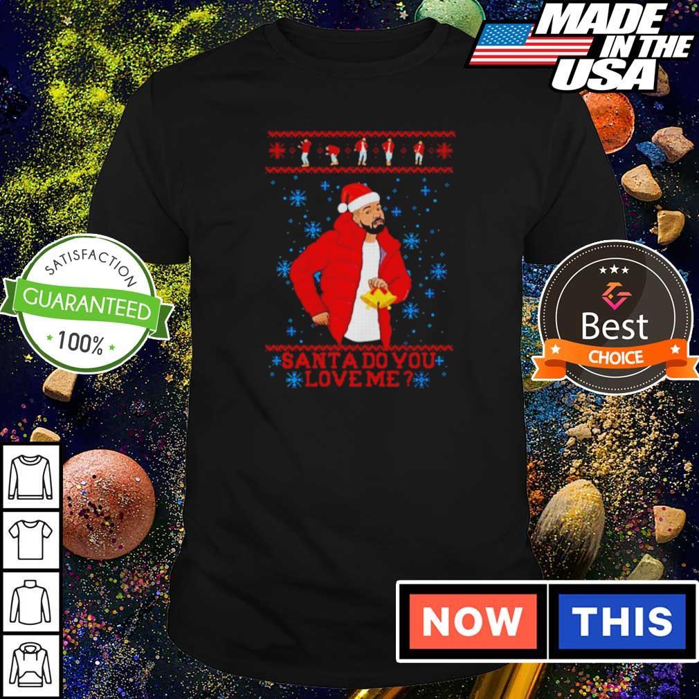 Drake Santa do you love me merry Christmas sweater shirt