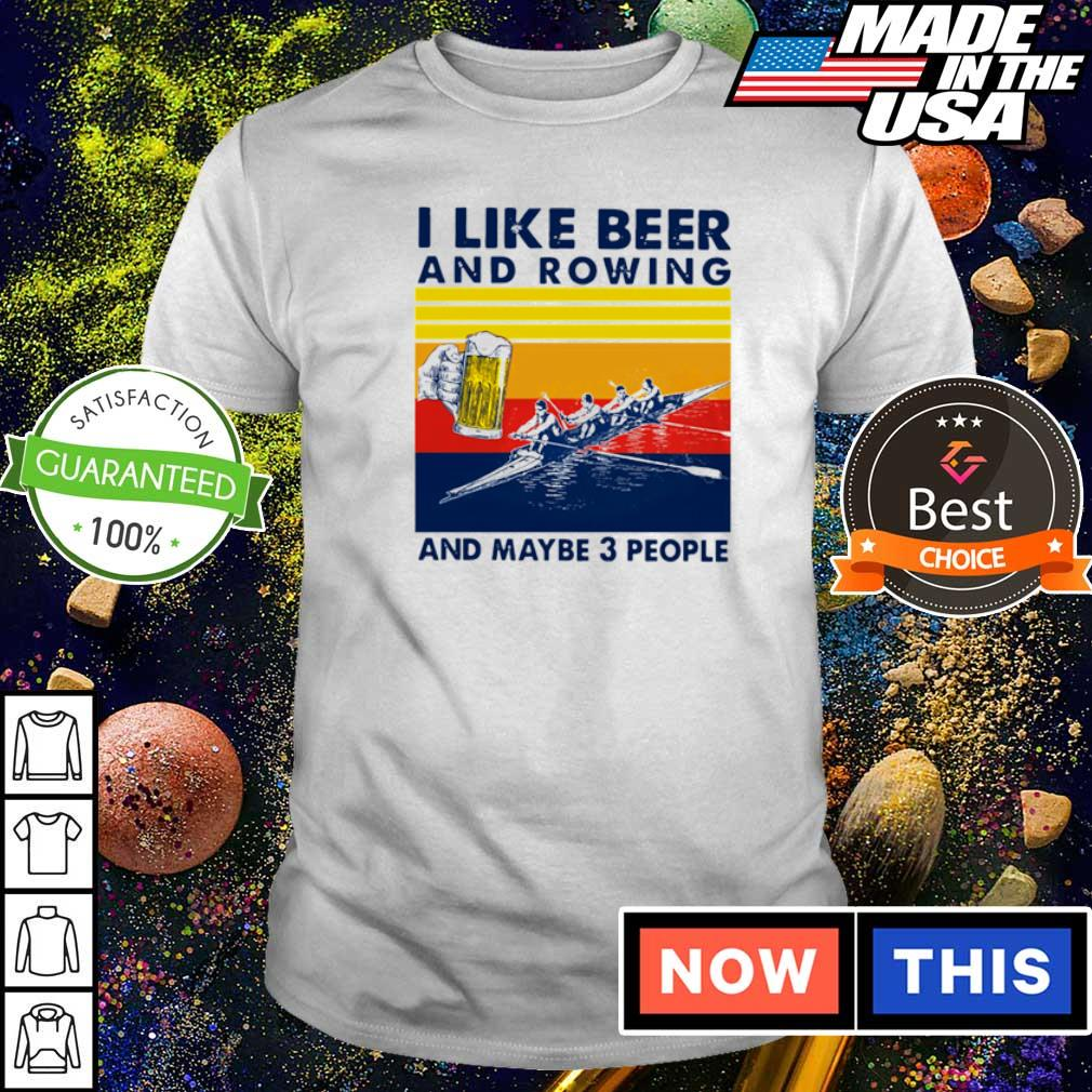 I like beer and rowing and maybe 3 people vintage shirt