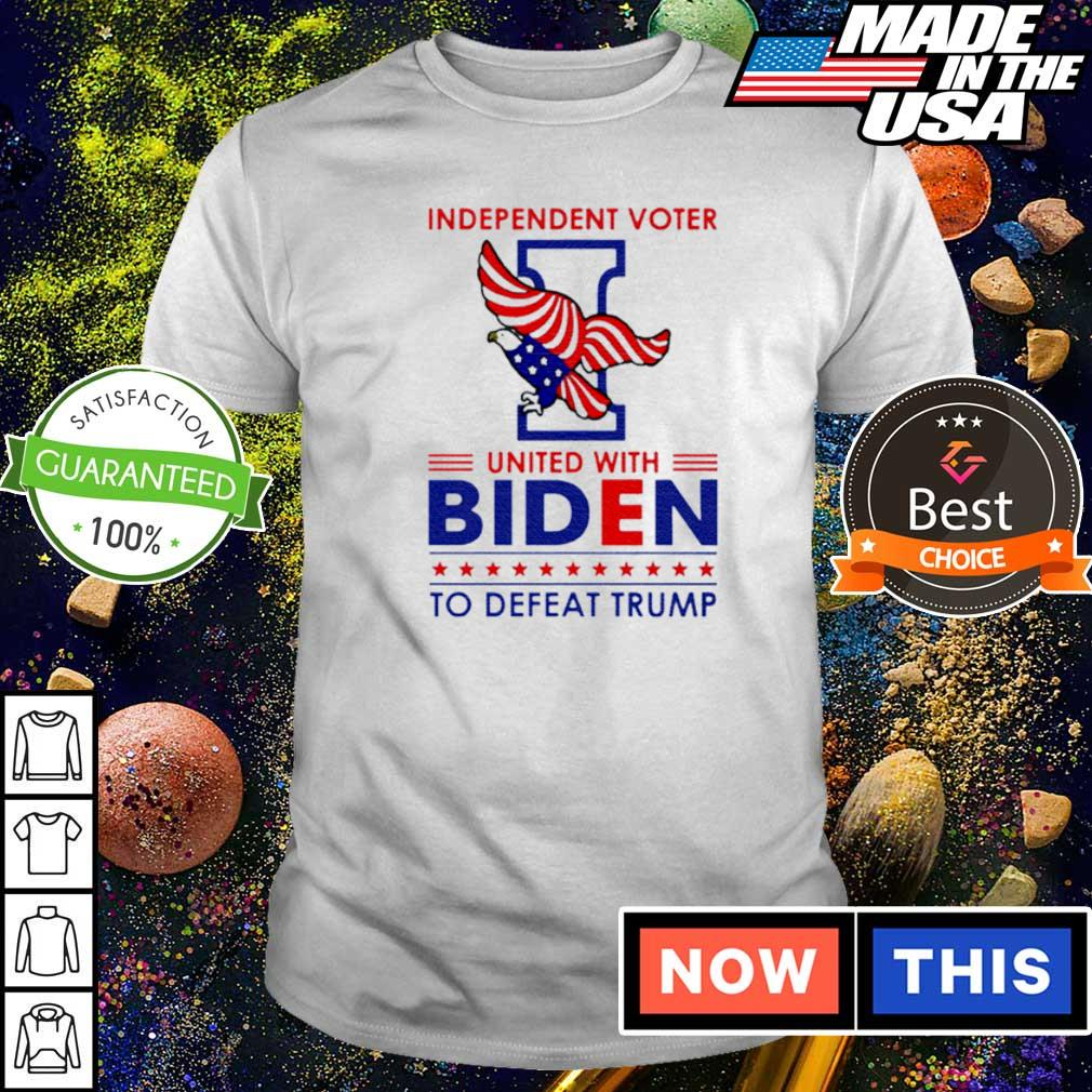 Independent voter united with Biden to defeat Trump shirt