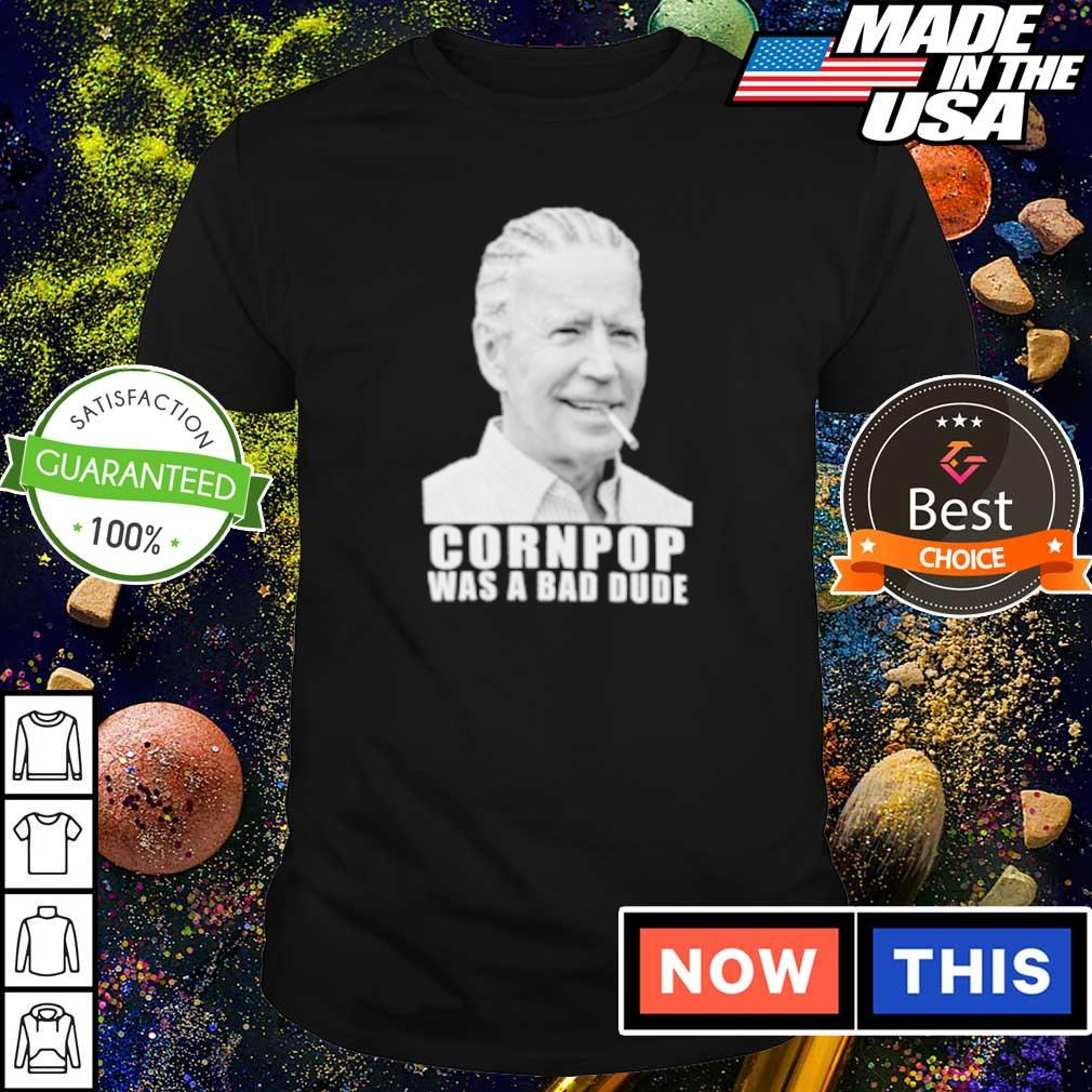 Joe Biden cornpop was a bad dude shirt