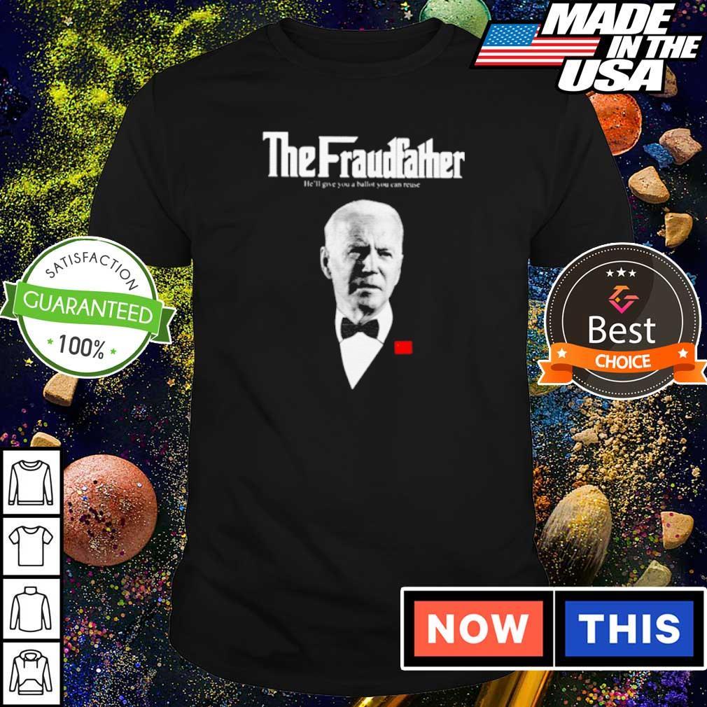 Joe Biden The Fraudfather he'll give you a ballot you can reuse shirt