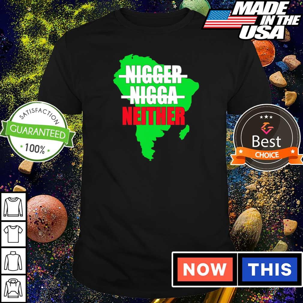 Official nigger nigga neither shirt